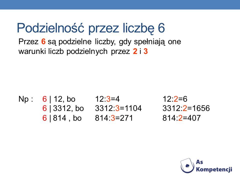 Przez 6 są podzielne liczby, gdy spełniają one warunki liczb podzielnych przez 2 i 3 Podzielność przez liczbę 6 Np : 6 | 12, bo 12:3=412:2=6 6 | 3312,