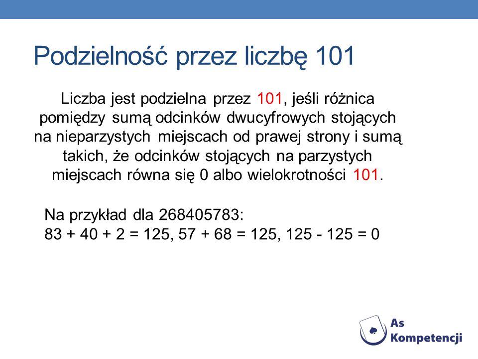 Liczba jest podzielna przez 101, jeśli różnica pomiędzy sumą odcinków dwucyfrowych stojących na nieparzystych miejscach od prawej strony i sumą takich