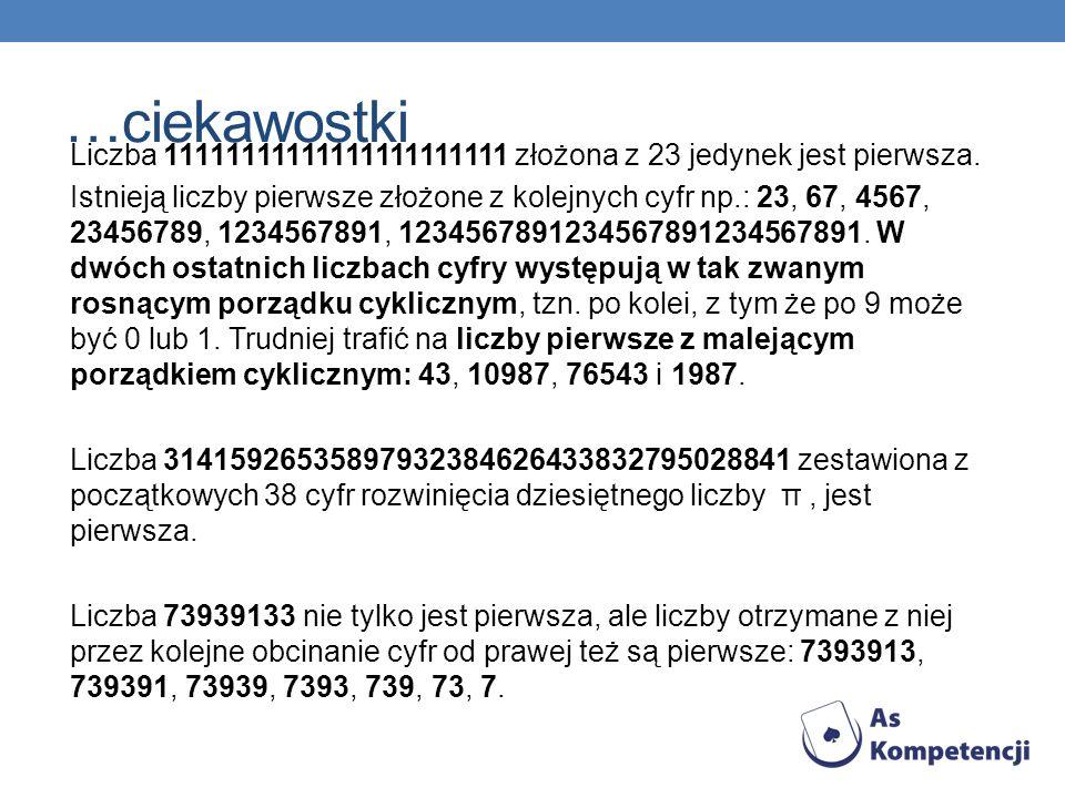 Liczba 11111111111111111111111 złożona z 23 jedynek jest pierwsza. Istnieją liczby pierwsze złożone z kolejnych cyfr np.: 23, 67, 4567, 23456789, 1234