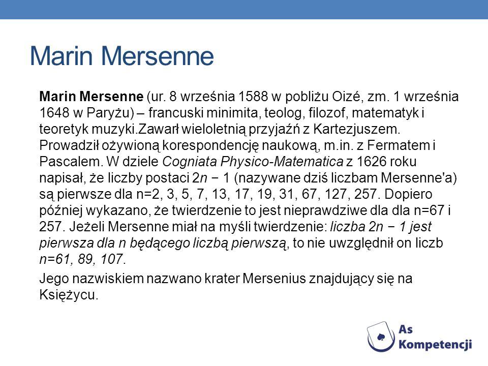 Marin Mersenne Marin Mersenne (ur. 8 września 1588 w pobliżu Oizé, zm. 1 września 1648 w Paryżu) – francuski minimita, teolog, filozof, matematyk i te