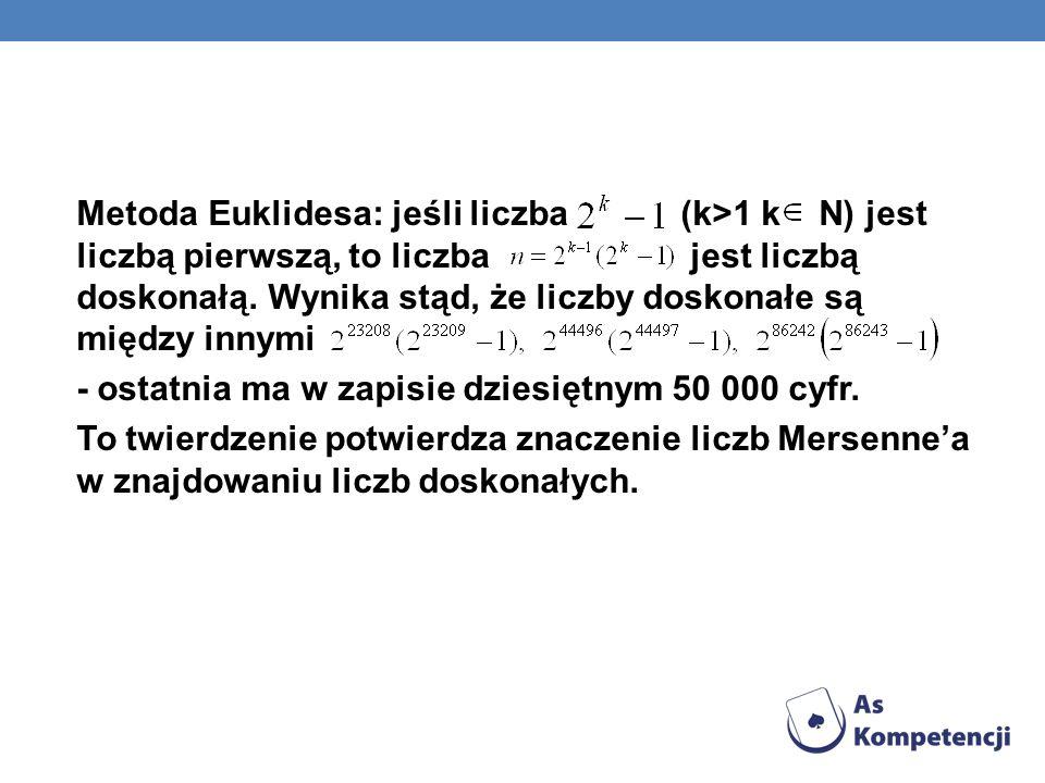 Metoda Euklidesa: jeśli liczba (k>1 k N) jest liczbą pierwszą, to liczba jest liczbą doskonałą. Wynika stąd, że liczby doskonałe są między innymi - os