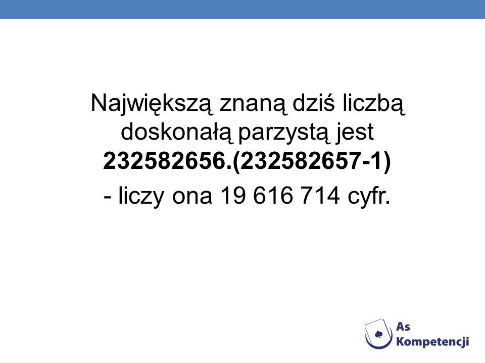 Największą znaną dziś liczbą doskonałą parzystą jest 232582656.(232582657-1) - liczy ona 19 616 714 cyfr.