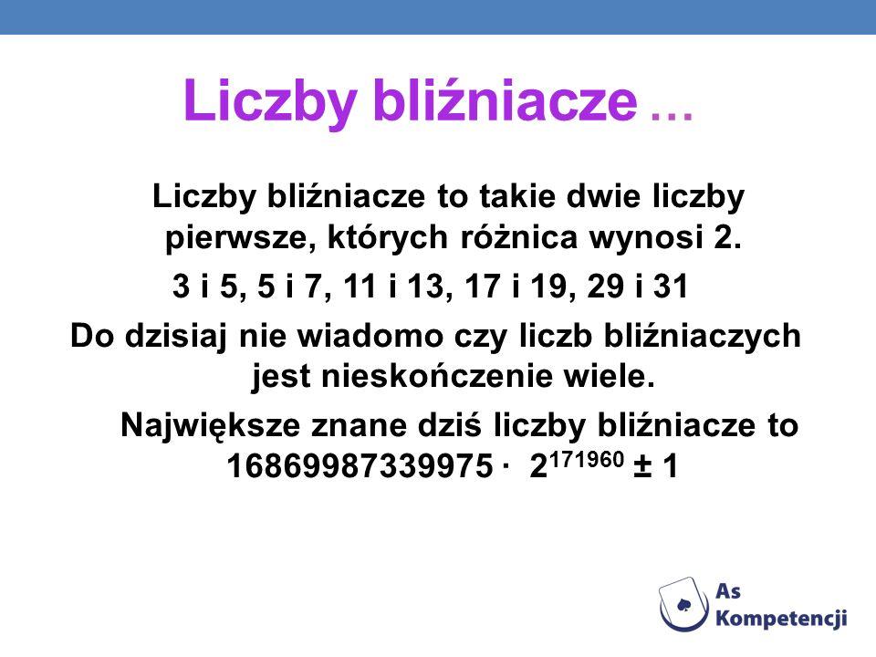 Liczby bliźniacze … Liczby bliźniacze to takie dwie liczby pierwsze, których różnica wynosi 2. 3 i 5, 5 i 7, 11 i 13, 17 i 19, 29 i 31 Do dzisiaj nie