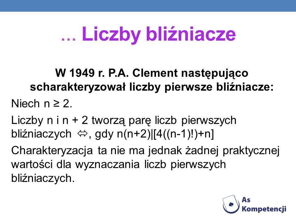 … Liczby bliźniacze W 1949 r. P.A. Clement następująco scharakteryzował liczby pierwsze bliźniacze: Niech n 2. Liczby n i n + 2 tworzą parę liczb pier