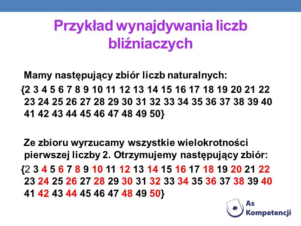 Przykład wynajdywania liczb bliźniaczych Mamy następujący zbiór liczb naturalnych: {2 3 4 5 6 7 8 9 10 11 12 13 14 15 16 17 18 19 20 21 22 23 24 25 26