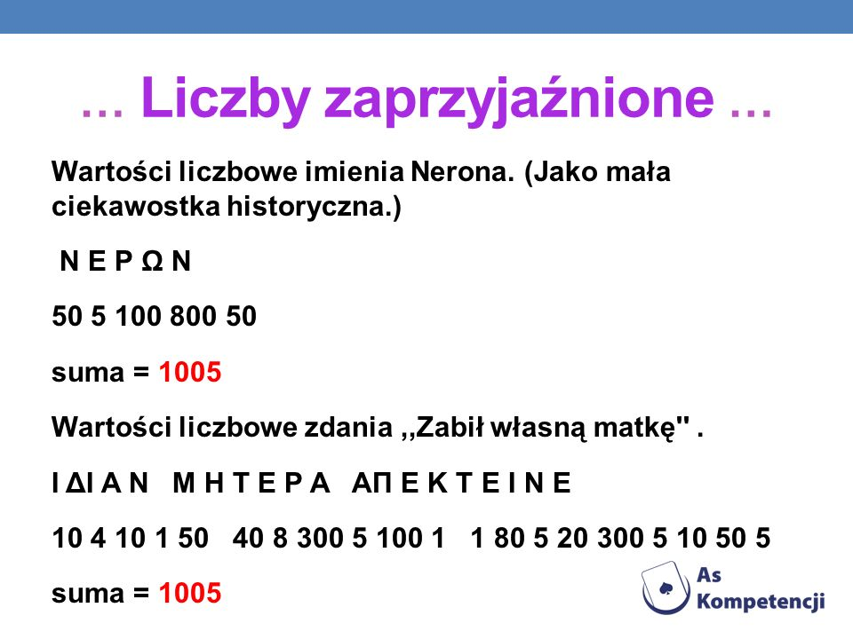 Wartości liczbowe imienia Nerona. (Jako mała ciekawostka historyczna.) N E P Ω N 50 5 100 800 50 suma = 1005 Wartości liczbowe zdania,,Zabił własną ma