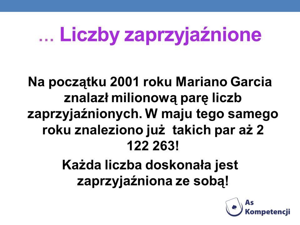 … Liczby zaprzyjaźnione Na początku 2001 roku Mariano Garcia znalazł milionową parę liczb zaprzyjaźnionych. W maju tego samego roku znaleziono już tak