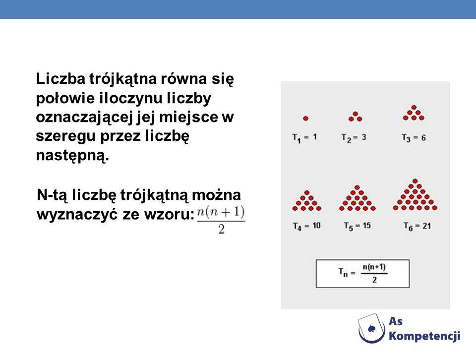 Liczba trójkątna równa się połowie iloczynu liczby oznaczającej jej miejsce w szeregu przez liczbę następną. N-tą liczbę trójkątną można wyznaczyć ze