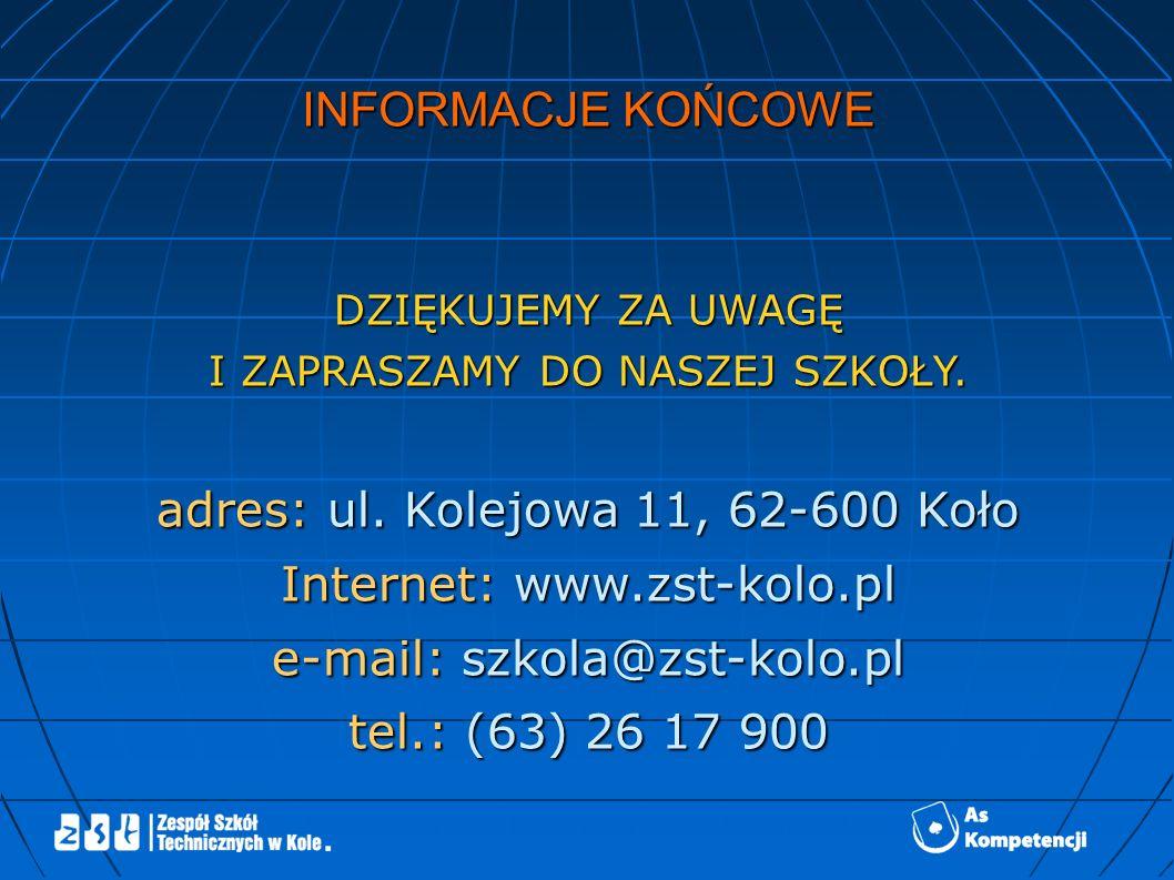 INFORMACJE KOŃCOWE DZIĘKUJEMY ZA UWAGĘ I ZAPRASZAMY DO NASZEJ SZKOŁY. adres: ul. Kolejowa 11, 62-600 Koło Internet: www.zst-kolo.pl e-mail: szkola@zst