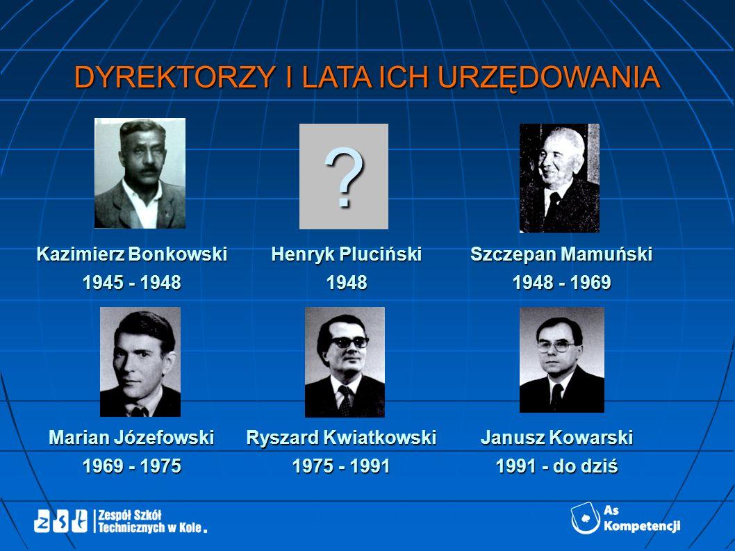 DYREKTORZY I LATA ICH URZĘDOWANIA Kazimierz Bonkowski 1945 - 1948 Henryk Pluciński 1948 Marian Józefowski 1969 - 1975 Szczepan Mamuński 1948 - 1969 .