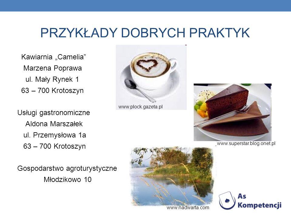 PRZYKŁADY DOBRYCH PRAKTYK Kawiarnia Camelia Marzena Poprawa ul. Mały Rynek 1 63 – 700 Krotoszyn Usługi gastronomiczne Aldona Marszałek ul. Przemysłowa