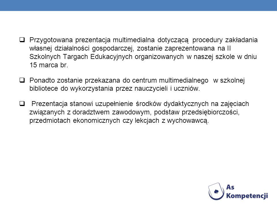Przygotowana prezentacja multimedialna dotyczącą procedury zakładania własnej działalności gospodarczej, zostanie zaprezentowana na II Szkolnych Targa
