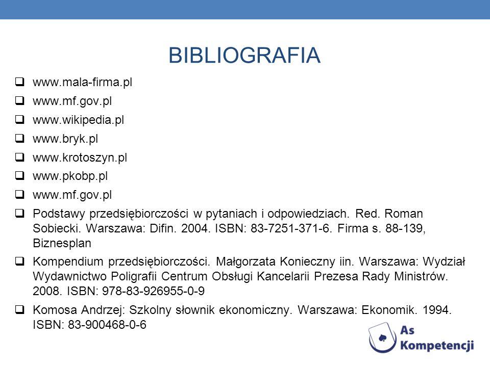 BIBLIOGRAFIA www.mala-firma.pl www.mf.gov.pl www.wikipedia.pl www.bryk.pl www.krotoszyn.pl www.pkobp.pl www.mf.gov.pl Podstawy przedsiębiorczości w py