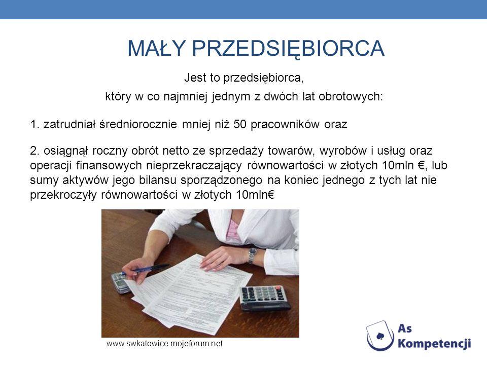 MAŁY PRZEDSIĘBIORCA Jest to przedsiębiorca, który w co najmniej jednym z dwóch lat obrotowych: 1. zatrudniał średniorocznie mniej niż 50 pracowników o
