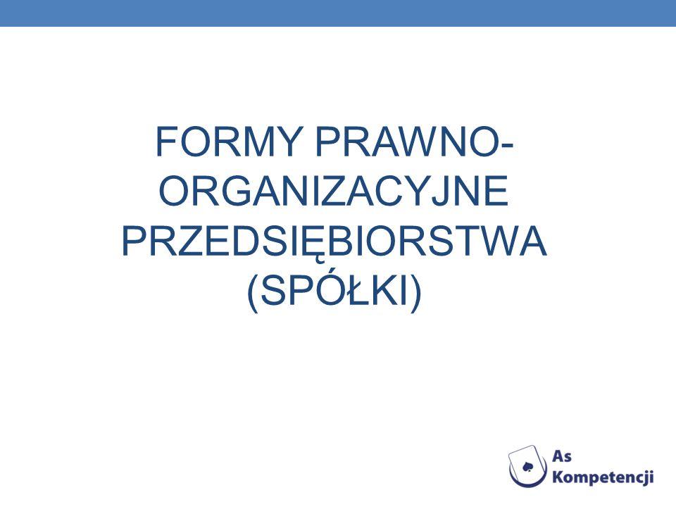 FORMY PRAWNO- ORGANIZACYJNE PRZEDSIĘBIORSTWA (SPÓŁKI)