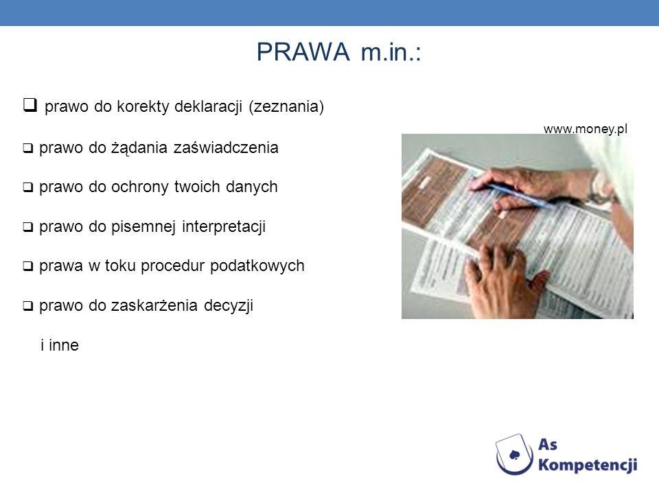 PRAWA m.in.: prawo do korekty deklaracji (zeznania) prawo do żądania zaświadczenia prawo do ochrony twoich danych prawo do pisemnej interpretacji praw