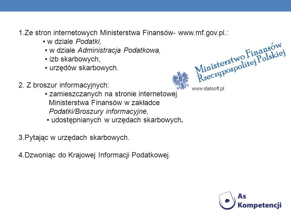 1.Ze stron internetowych Ministerstwa Finansów- www.mf.gov.pl.: w dziale Podatki, w dziale Administracja Podatkowa, izb skarbowych, urzędów skarbowych