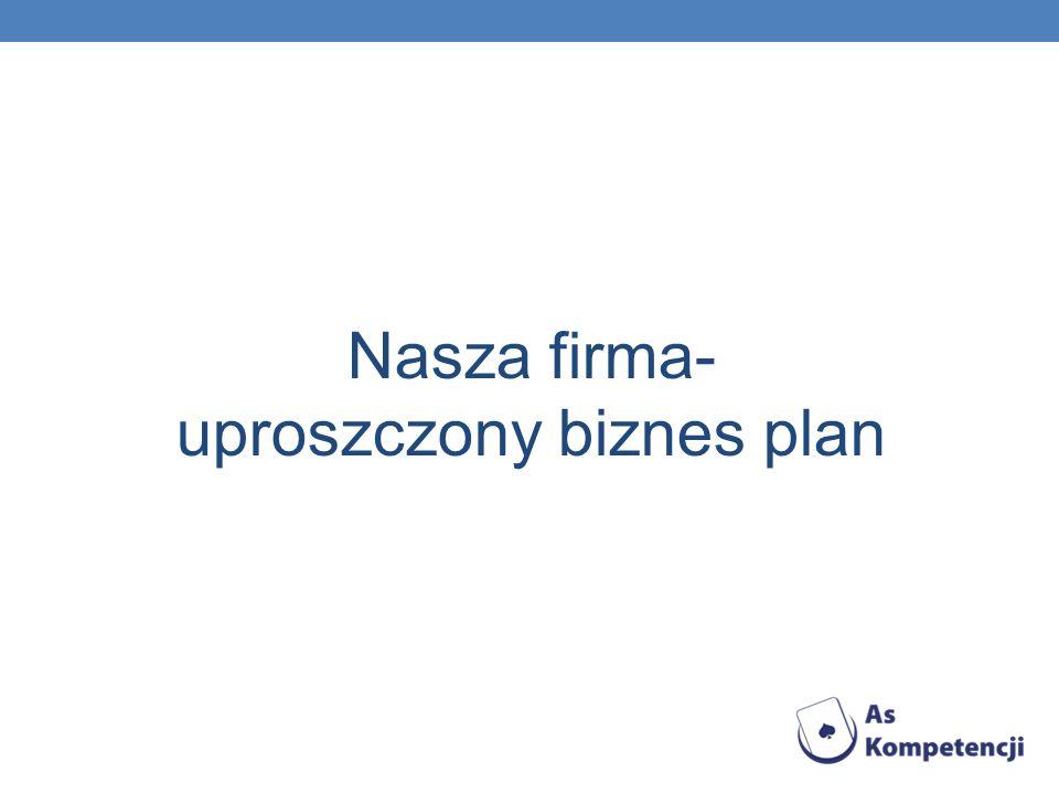 Nasza firma- uproszczony biznes plan