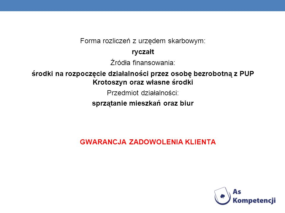 Forma rozliczeń z urzędem skarbowym: ryczałt Źródła finansowania: środki na rozpoczęcie działalności przez osobę bezrobotną z PUP Krotoszyn oraz własn