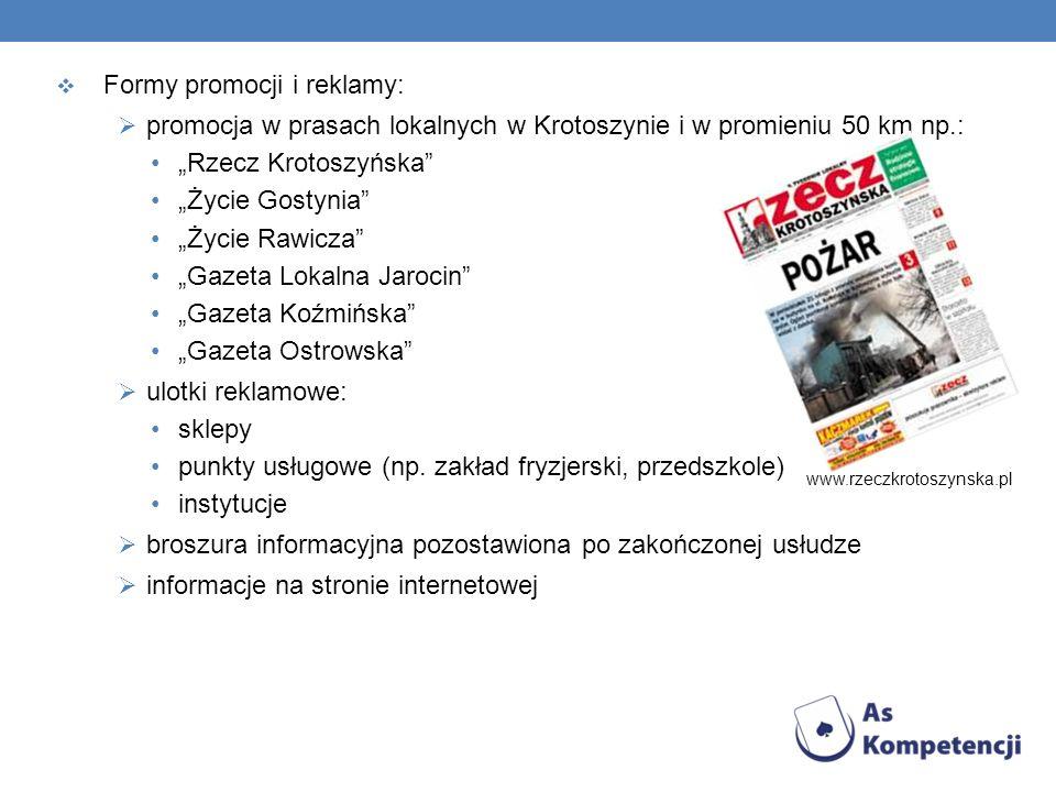 Formy promocji i reklamy: promocja w prasach lokalnych w Krotoszynie i w promieniu 50 km np.: Rzecz Krotoszyńska Życie Gostynia Życie Rawicza Gazeta L