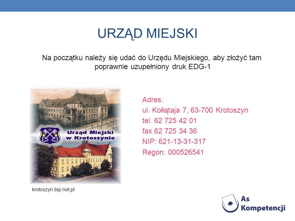 URZĄD MIEJSKI Na początku należy się udać do Urzędu Miejskiego, aby złożyć tam poprawnie uzupełniony druk EDG-1 Adres: ul. Kołłątaja 7, 63-700 Krotosz