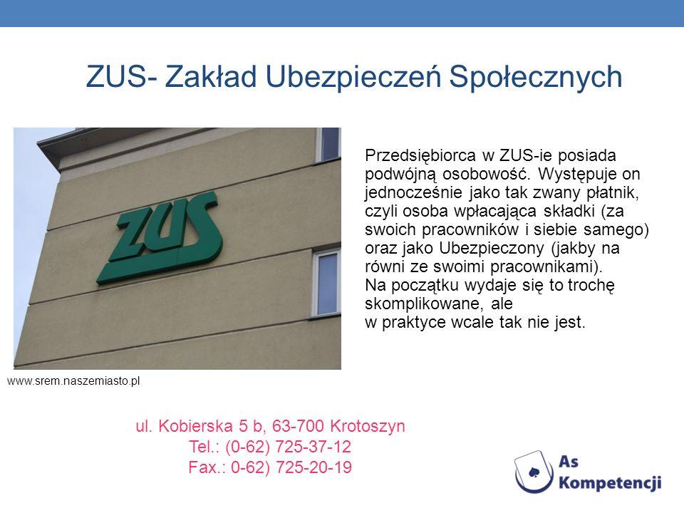 ZUS- Zakład Ubezpieczeń Społecznych Przedsiębiorca w ZUS-ie posiada podwójną osobowość. Występuje on jednocześnie jako tak zwany płatnik, czyli osoba