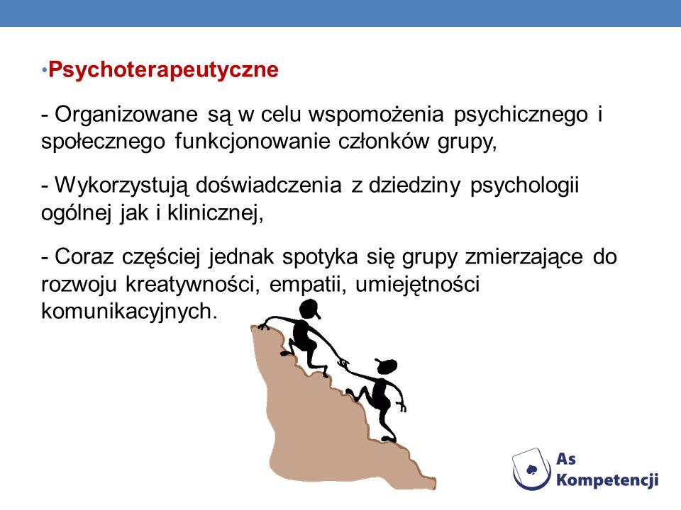 Psychoterapeutyczne - Organizowane są w celu wspomożenia psychicznego i społecznego funkcjonowanie członków grupy, - Wykorzystują doświadczenia z dzie