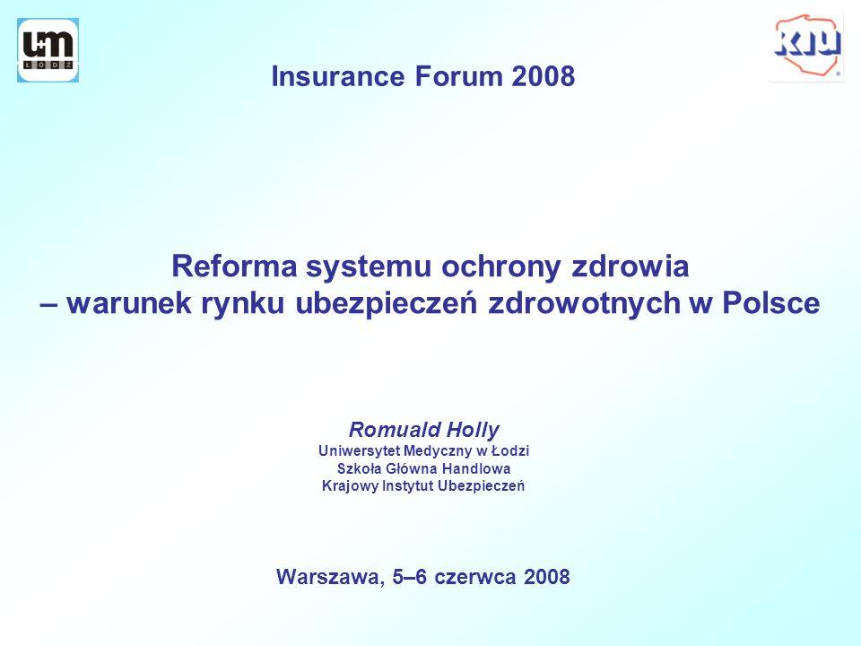 Reforma systemu ochrony zdrowia – warunek rynku ubezpieczeń zdrowotnych w Polsce Romuald Holly Uniwersytet Medyczny w Łodzi Szkoła Główna Handlowa Kra