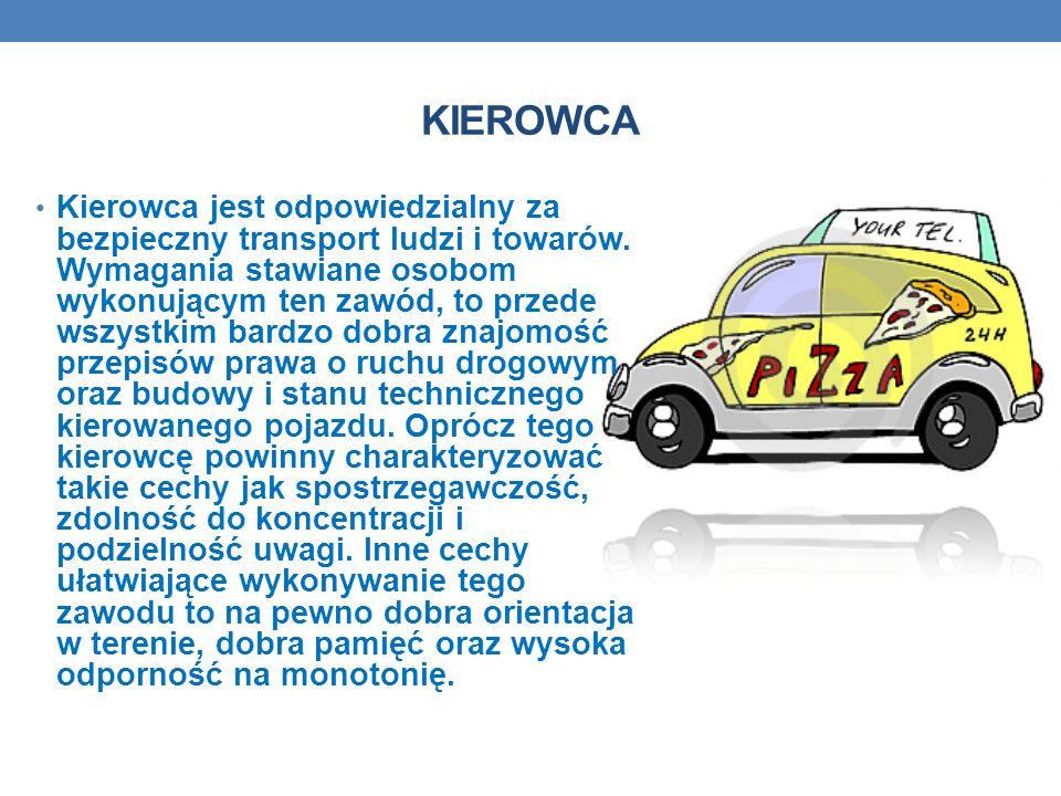 KIEROWCA Kierowca jest odpowiedzialny za bezpieczny transport ludzi i towarów. Wymagania stawiane osobom wykonującym ten zawód, to przede wszystkim ba