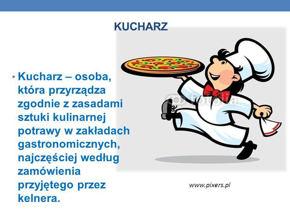 KUCHARZ Kucharz – osoba, która przyrządza zgodnie z zasadami sztuki kulinarnej potrawy w zakładach gastronomicznych, najczęściej według zamówienia prz