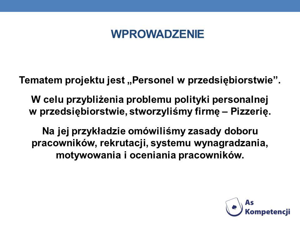 WPROWADZENIE Tematem projektu jest Personel w przedsiębiorstwie. W celu przybliżenia problemu polityki personalnej w przedsiębiorstwie, stworzyliśmy f