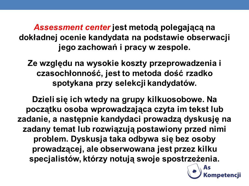 Assessment center jest metodą polegającą na dokładnej ocenie kandydata na podstawie obserwacji jego zachowań i pracy w zespole. Ze względu na wysokie