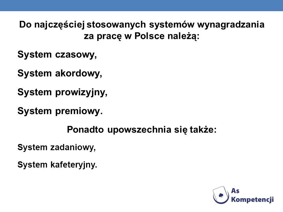 Do najczęściej stosowanych systemów wynagradzania za pracę w Polsce należą: System czasowy, System akordowy, System prowizyjny, System premiowy. Ponad