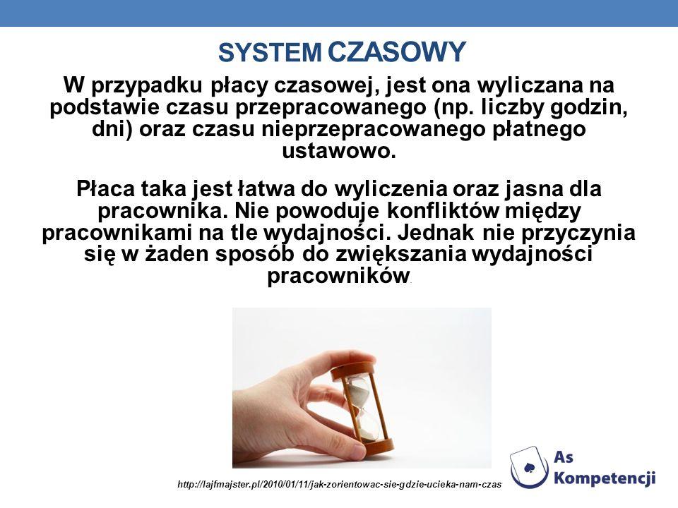 SYSTEM CZASOWY W przypadku płacy czasowej, jest ona wyliczana na podstawie czasu przepracowanego (np. liczby godzin, dni) oraz czasu nieprzepracowaneg