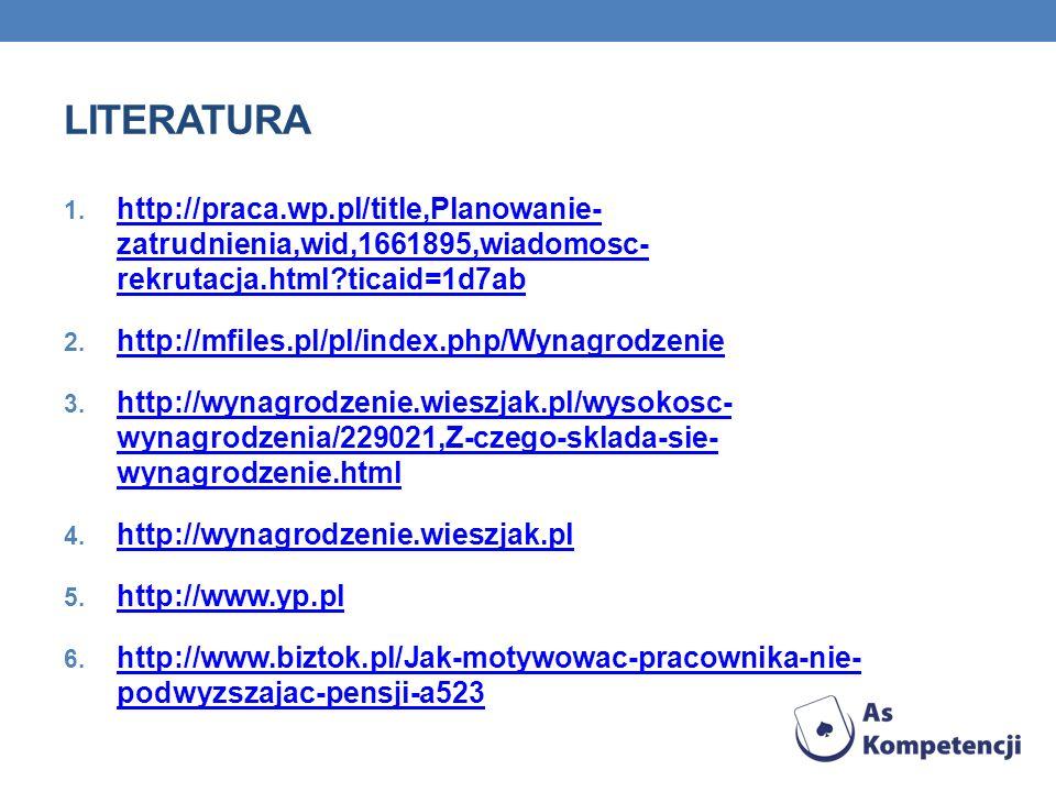 LITERATURA 1. http://praca.wp.pl/title,Planowanie- zatrudnienia,wid,1661895,wiadomosc- rekrutacja.html?ticaid=1d7ab http://praca.wp.pl/title,Planowani