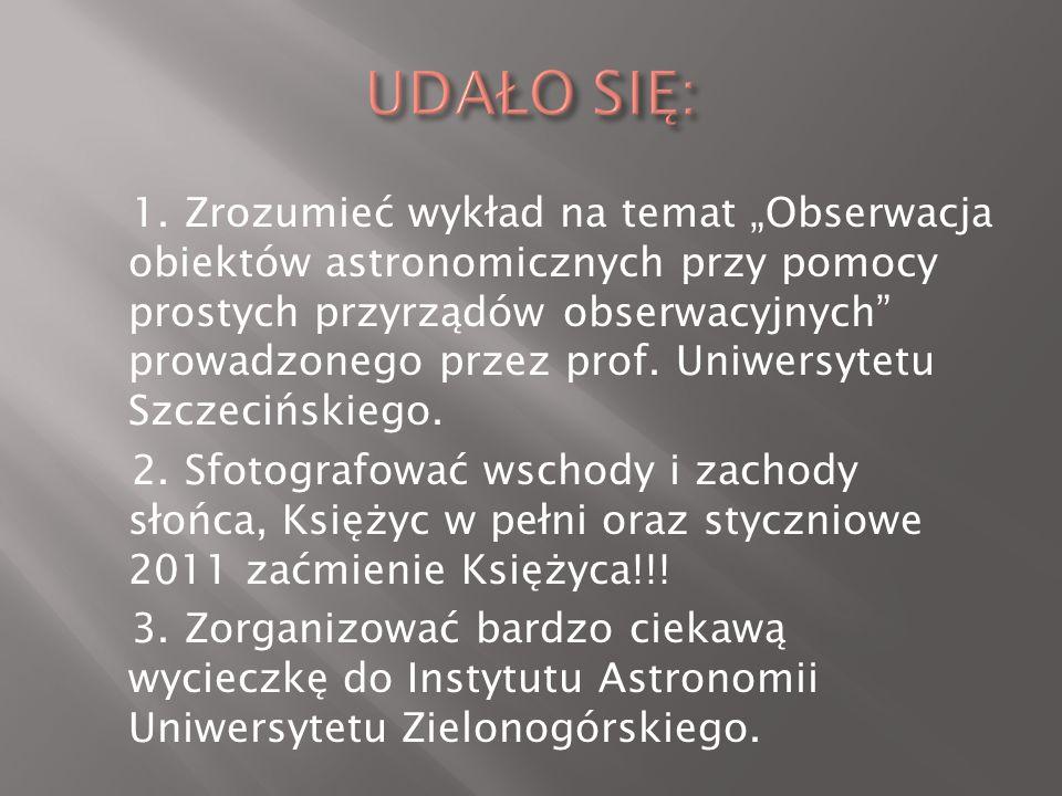 1. Zrozumieć wykład na temat Obserwacja obiektów astronomicznych przy pomocy prostych przyrządów obserwacyjnych prowadzonego przez prof. Uniwersytetu