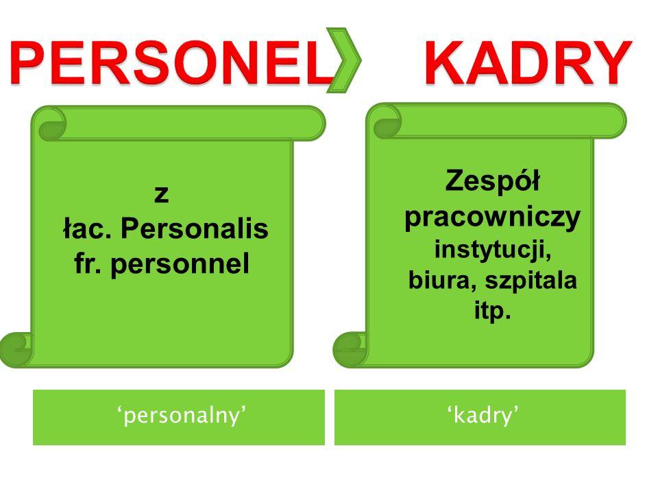 personalnykadry z łac. Personalis fr. personnel Zespół pracowniczy instytucji, biura, szpitala itp.