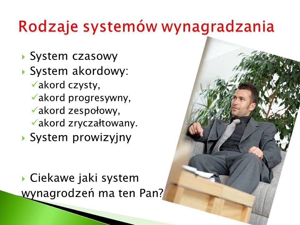 System czasowy System akordowy: akord czysty, akord progresywny, akord zespołowy, akord zryczałtowany. System prowizyjny Ciekawe jaki system wynagrodz