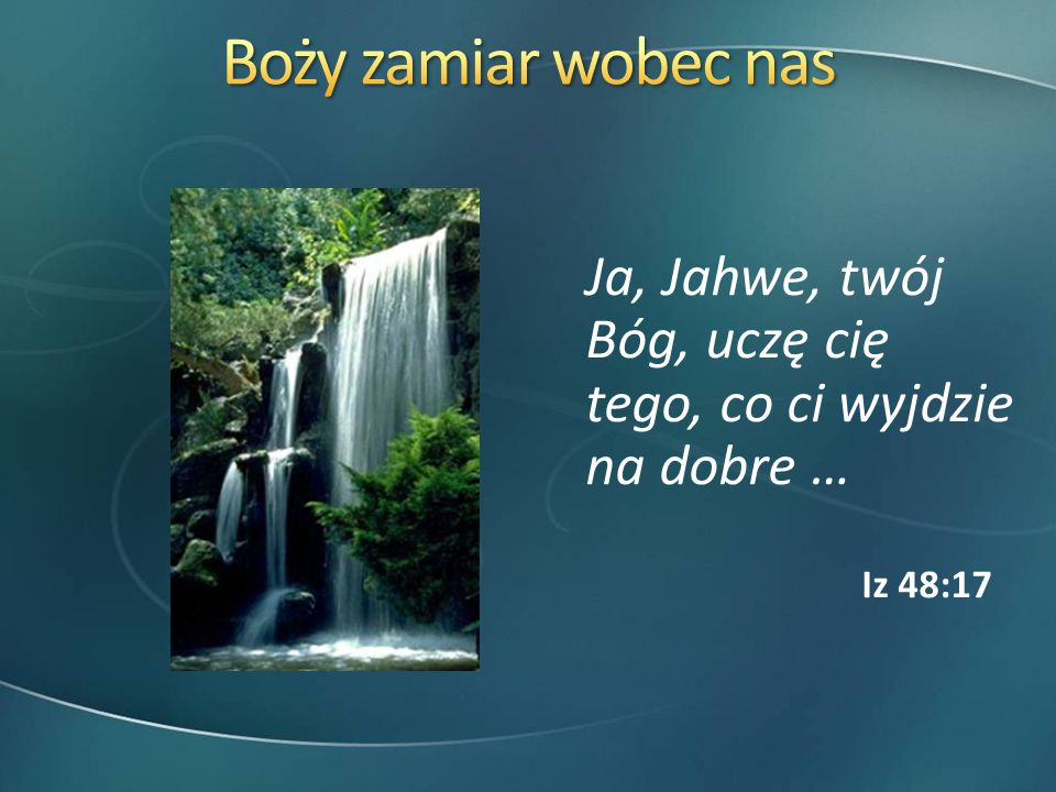 Ja, Jahwe, twój Bóg … prowadzę cię drogą, którą masz iść. Iz 48:17