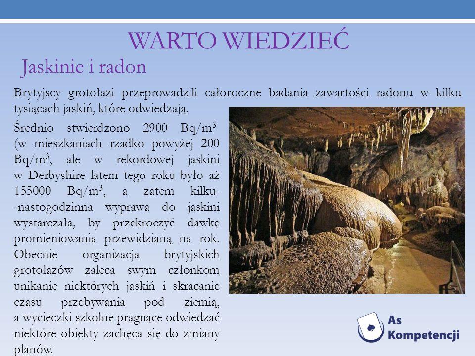 WARTO WIEDZIEĆ Brytyjscy grotołazi przeprowadzili całoroczne badania zawartości radonu w kilku tysiącach jaskiń, które odwiedzają. Jaskinie i radon Śr