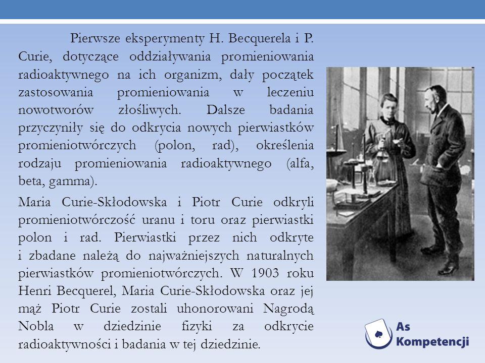 Pierwsze eksperymenty H. Becquerela i P. Curie, dotyczące oddziaływania promieniowania radioaktywnego na ich organizm, dały początek zastosowania prom