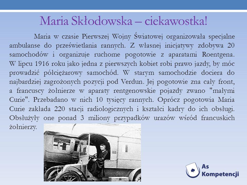 Maria Skłodowska – ciekawostka! Maria w czasie Pierwszej Wojny Światowej organizowała specjalne ambulanse do prześwietlania rannych. Z własnej inicjat