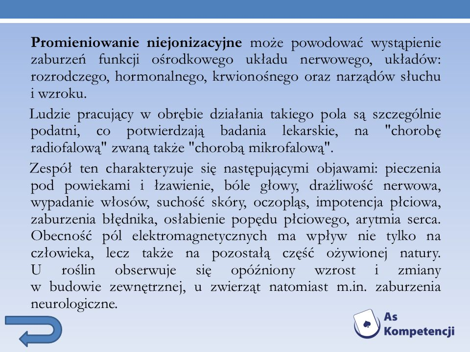 Promieniowanie niejonizacyjne może powodować wystąpienie zaburzeń funkcji ośrodkowego układu nerwowego, układów: rozrodczego, hormonalnego, krwionośne