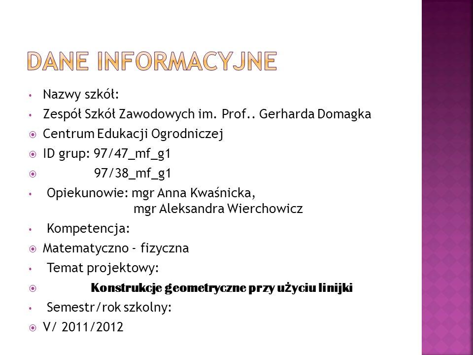 Nazwy szkół: Zespół Szkół Zawodowych im. Prof.. Gerharda Domagka Centrum Edukacji Ogrodniczej ID grup: 97/47_mf_g1 97/38_mf_g1 Opiekunowie: mgr Anna K
