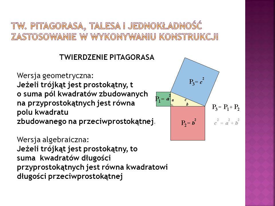 TWIERDZENIE PITAGORASA Wersja geometryczna: Jeżeli trójkąt jest prostokątny, t o suma pól kwadratów zbudowanych na przyprostokątnych jest równa polu k