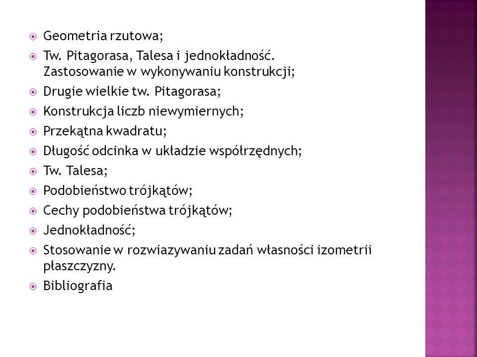 Geometria rzutowa; Tw. Pitagorasa, Talesa i jednokładność. Zastosowanie w wykonywaniu konstrukcji; Drugie wielkie tw. Pitagorasa; Konstrukcja liczb ni
