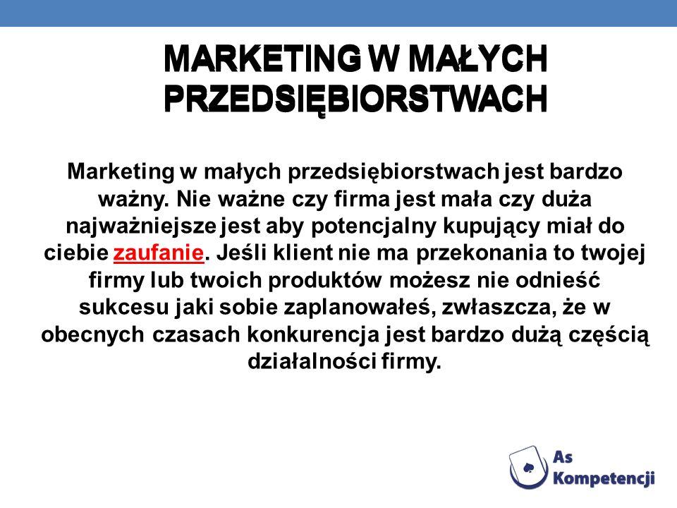 MARKETING W MAŁYCH PRZEDSIĘBIORSTWACH Marketing w małych przedsiębiorstwach jest bardzo ważny. Nie ważne czy firma jest mała czy duża najważniejsze je