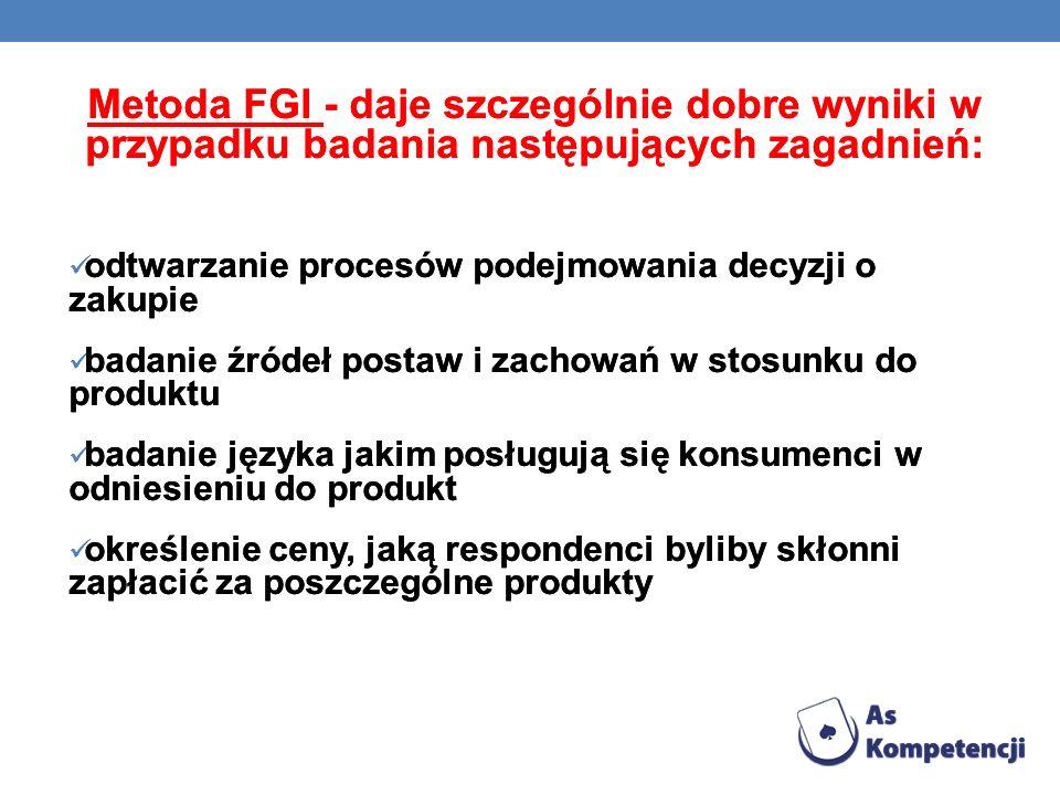 Metoda FGI - daje szczególnie dobre wyniki w przypadku badania następujących zagadnień: odtwarzanie procesów podejmowania decyzji o zakupie badanie źr