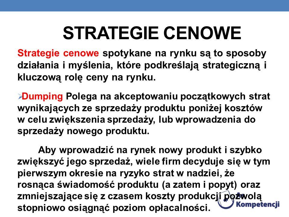 STRATEGIE CENOWE Strategie cenowe spotykane na rynku są to sposoby działania i myślenia, które podkreślają strategiczną i kluczową rolę ceny na rynku.