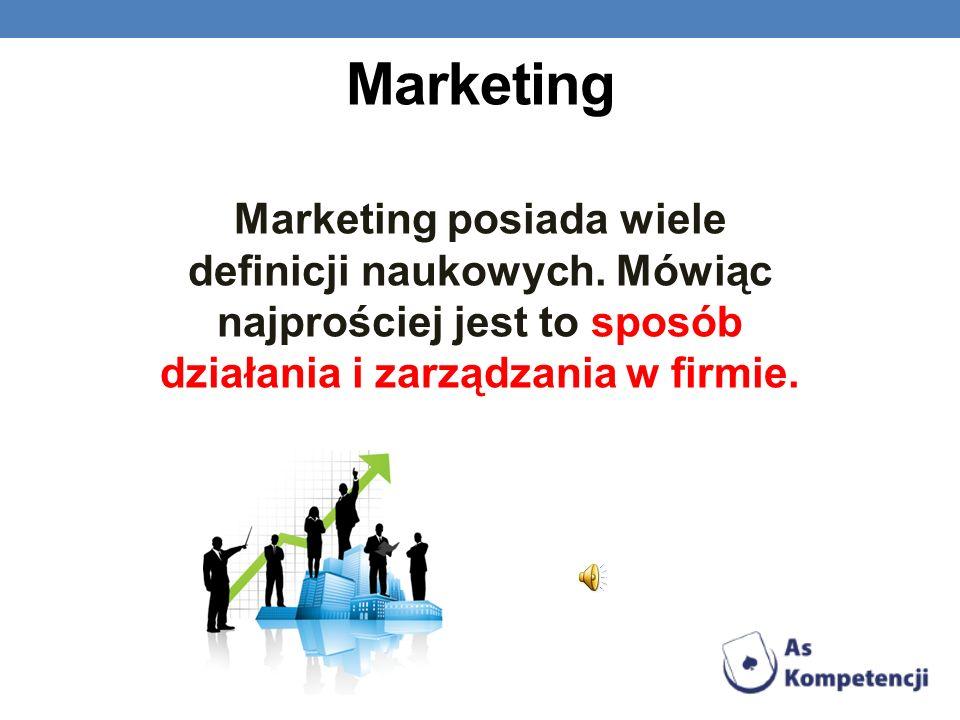 Marketing Marketing posiada wiele definicji naukowych. Mówiąc najprościej jest to sposób działania i zarządzania w firmie.